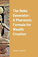 The Nebu Generator: A Pharaonic Formula for Wealth Creation