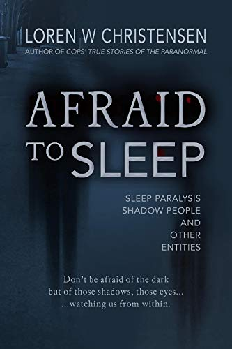 AFRAID TO SLEEP: Sleep Paralysis, Shadow People, and Other Entities