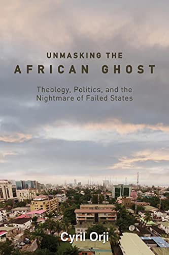 Unmasking the African Ghost: Theology, Politics, and the Nightmare of Failed States (English Edition)