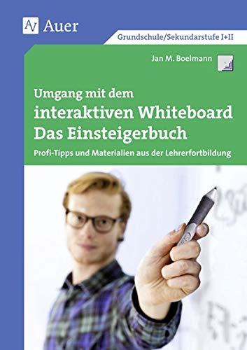 Umgang mit dem interaktiven Whiteboard: Das Einsteigerbuch - Profi-Tipps und Materialien aus der Lehrerfortbildung (Alle Klassenstufen) (Querenburg-Praxisbücher)