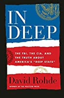 In Deep: The FBI, the CIA, and the Truth About America's Deep State