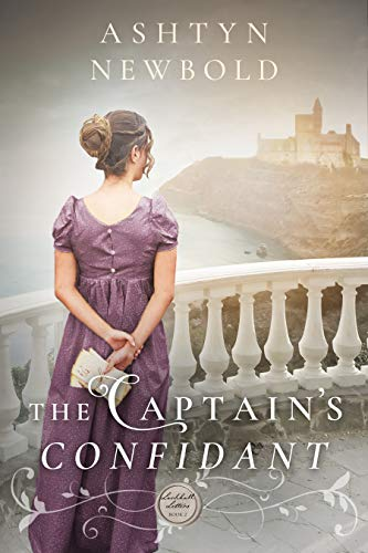 The Captain's Confidant: A Regency Romance (Larkhall Letters Book 2) by [Ashtyn Newbold]