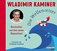 Die Wellenreiter: Geschichten aus dem neuen Deutschland
