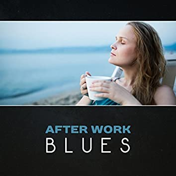 After Work Blues – Evening Chillout, Modern Blues Jazz, Smooth Relaxation, Slow Night Blues, Wonderful Night Music, Awesome Blues Relax