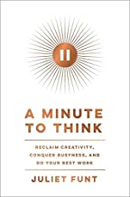 A Minute to Think: Reclaim Creativity, Conquer Busyness, and Do Your Best Work