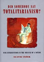 Did Someone Say Totalitarianism?: 5 Interventions in the (Mis)Use of a Notion (Wo es War S.)