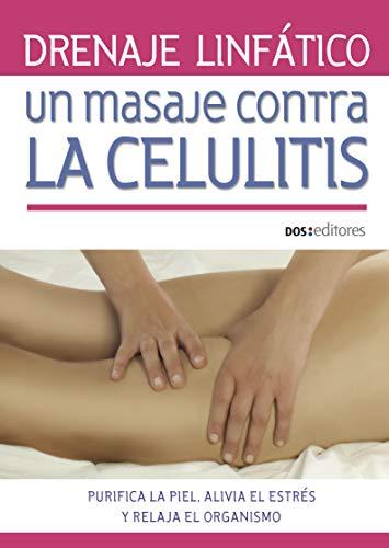 DRENAJE LINFÁTICO: UN MASAJE CONTRA LA CELULITIS: purifica la piel, alivia el estrés y relaja el organismo