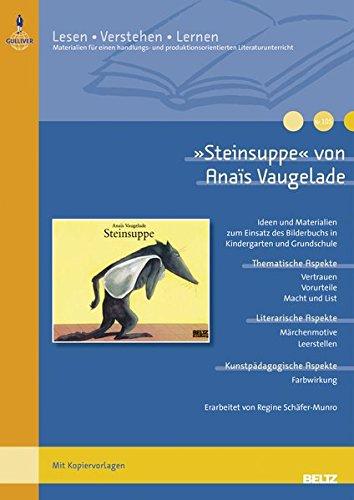 »Steinsuppe« von Anaïs Vaugelade: Ideen und Kopiervorlagen zum Einsatz des Bilderbuchs in Kindergarten und Grundschule (Lesen - Verstehen - Lernen)