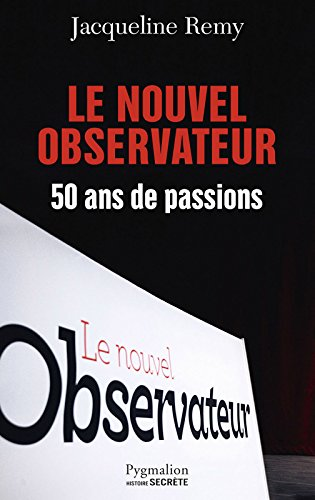 Le Nouvel Observateur. 50 ans de passion (French Edition)