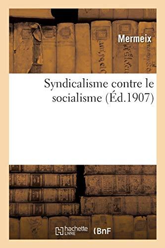 Syndicalisme contre le socialisme, origine et développement de la Confédération générale du travail: origine et développement de la Confédération générale du travail. 2e édition