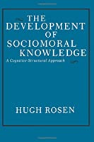 The Development of Sociomoral Knowledge: A Cognitive Structural Approach