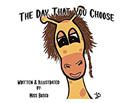 The Day That You Choose: How a simple technique can turn any bad day into a good one! by [Miss Bosco]