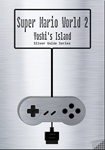 Super Mario World 2 Yoshi's Island Silver Guide for Super Nintendo and SNES Classic: including full walkthrough, videos, enemies, cheats, tips, strategy ... (Silver Guides Book 6) (English Edition)