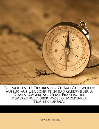 Die Molken- U. Traubenkur Zu Bad Gleisweiler: Auszug Aus Der Schrift in Bad Gleisweiler U. Dessen Umgebung, Nebst Praktischen Bemerkungen Über Wasser-, Molken- U. Traubenkuren....