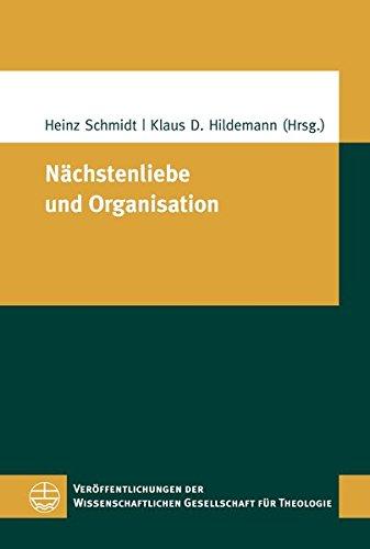 Nächstenliebe und Organisation. Zur Zukunft einer polyhybriden Diakonie in zivilgesellschaftlicher Perspektive. (Veröffentlichungen der Wissenschaftlichen Gesellschaft für Theologie (VWGTh), Band 37)