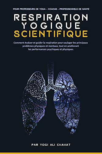 Couverture du livre La Respiration Yogique Scientifique: Comment évaluer et guider la respiration pour soulager les principaux problèmes physiques et mentaux, tout en améliorant les performances psychiques et physiques