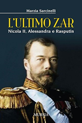 L'ultimo Zar: Nicola II, Alessandra e Rasputin