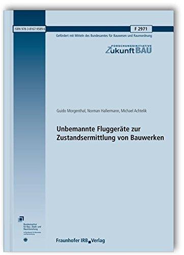 Unbemannte Fluggeräte zur Zustandsermittlung von Bauwerken. Abschlussbericht. (Forschungsinitiative Zukunft Bau)
