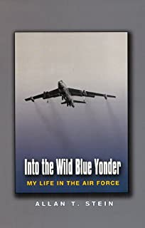 Into the Wild Blue Yonder: My Life in the Air Force