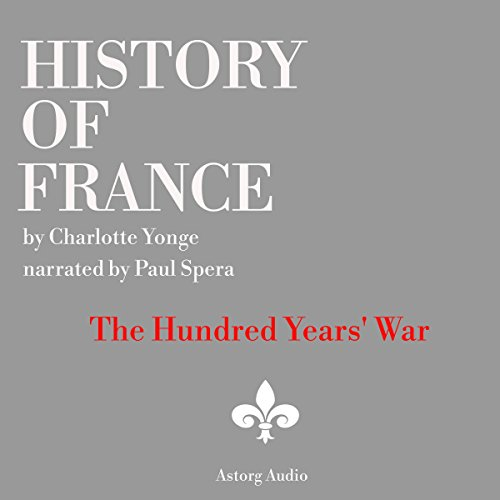 History of France: The Hundred Years' War                   By:                                                                                                                                 Charlotte Yong                               Narrated by:                                                                                                                                 Paul Spera                      Length: 27 mins     2 ratings     Overall 3.0