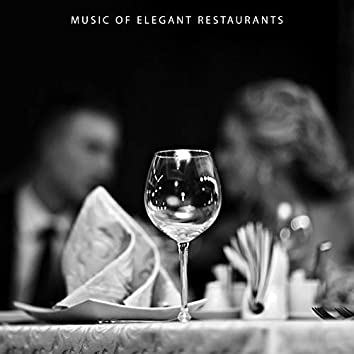 Music of Elegant Restaurants: Jazz Music from the Top Shelf for a Romantic Evening, Dinner for Two or Relax with a Glass of Wine