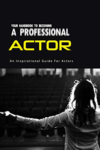 Your Handbook To Becoming A Professional Actor- An Inspirational Guide For Actors: Hollywood Survival Guide (English Edition)