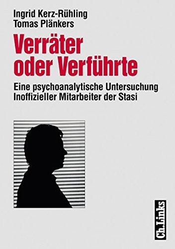 Verräter oder Verführte. Eine psychoanalytische Untersuchung Inoffizieller Mitarbeiter der Stasi