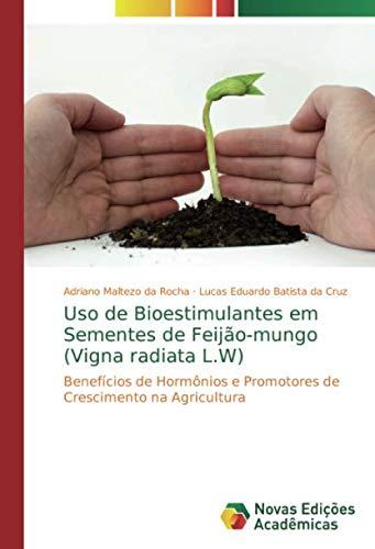 Uso de Bioestimulantes em Sementes de Feijão-mungo (Vigna radiata L.W): Benefícios de Hormônios e Promotores de Crescimento na Agricultura