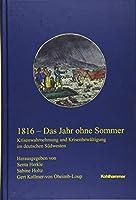 1816 - Das Jahr Ohne Sommer: Krisenwahrnehmung Und Krisenbewaltigung Im Deutschen Sudwesten (Veroffentlichungen der Kommission fur geschichtliche Landeskunde in Baden-Wurttemberg, Reihe B: Forschungen)