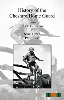 HISTORY OF THE CHESHIRE HOME GUARD From L.D.V. Formation to Stand Down 1940_1944