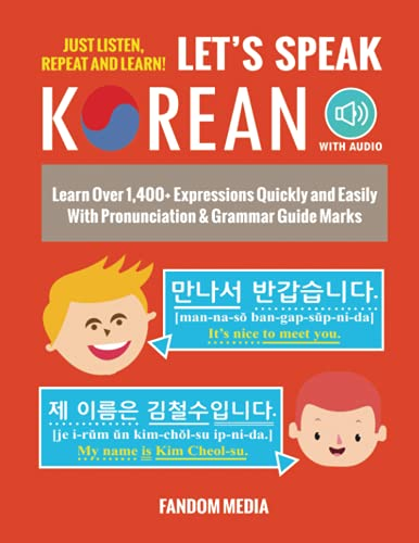 Let's Speak Korean: Learn Over 1,400+ Expressions Quickly and Easily With Pronunciation & Grammar Guide Marks - Just Listen, Repeat, and Learn! (Korean Study)