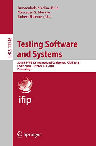 Testing Software and Systems: 30th IFIP WG 6.1 International Conference, ICTSS 2018, Cádiz, Spain, October 1-3, 2018, Proceedings (Lecture Notes in Computer Science Book 11146) (English Edition)