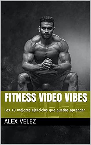 Fitness Video Vibes : Los 10 mejores ejercicios que puedas aprender