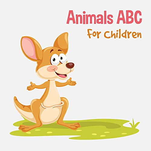 Animals ABC For Children: Kids Toddlers And Preschool. An Animals ABC Book For Age 2-5 To Learn The English Animals Names From A to Z (Kangaroo Cover Design) (English Edition)