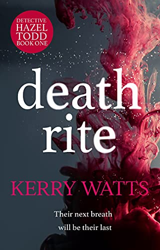 Death Rite: A totally gripping crime thriller that will have you hooked (A Detective Hazel Todd Book 1)