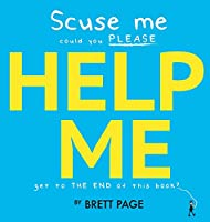 Scuse Me Could You Please Help Me Get To The End of This Book?