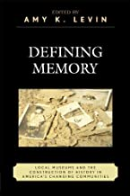 Defining Memory: Local Museums and the Construction of History in America's Changing Communities (American Association for...
