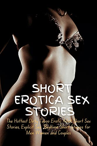 Short Erotica Sex Stories: The Hottest Dirty Taboo Erotic Adult Short Sex Stories, Explicit Sex Bedtime Short Stories for Men Women and Couples (English Edition)