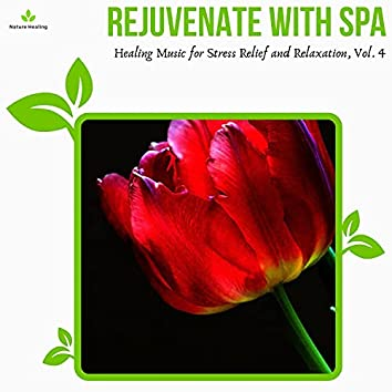 Rejuvenate With Spa - Healing Music For Stress Relief And Relaxation, Vol. 4