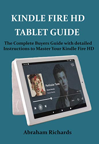 KINDLE FIRE HD TABLET GUIDE: The Complete Buyers Guide with detailed Instructions to Master Your Kindle Fire HD