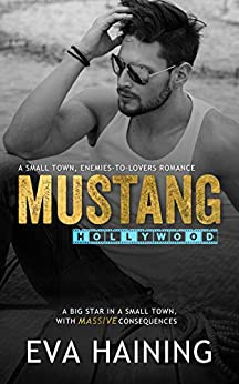Mustang Hollywood: A standalone, small town, enemies-to-lovers romance (Mustang Ranch) by [Eva Haining, E.L. Haining]