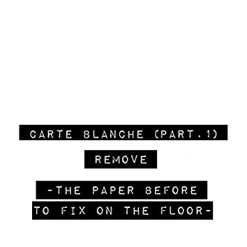 Carte blanche, Pt. 1 (The Paper Before to Fix on the Floor)