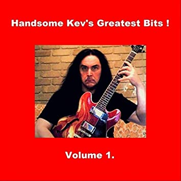 Handsome Kev's Greatest Bits! Vol. 1