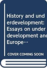 History and underdevelopment: Essays on underdevelopment and European expansion in Asia and Africa = Histoire et sous-développement
