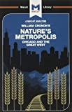 An Analysis of William Cronon's Nature's Metropolis: Chicago and the Great West (The Macat Library)