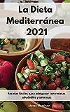 La Dieta Mediterránea 2021: Recetas fáciles para adelgazar con recetas saludables y sabrosas. Mediterranean Diet (Spanish Edition)