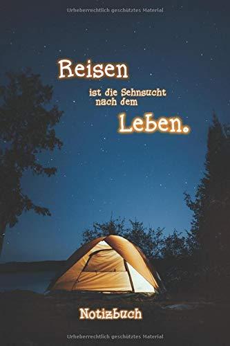 Notizbuch: Camping Tagebuch für Wohnmobil, Caranvan und alle anderen da draußen Camper | Egal ob mit Zelt oder mobilem Heim | Reisen ist die Sehnsucht nach dem Leben