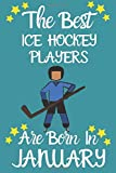 the best ice hockey players are born in January notebook:the best ice hockey players are born in January lined journal: best gift to ice hockey player who was born in January 110 Pages 6x9 inches