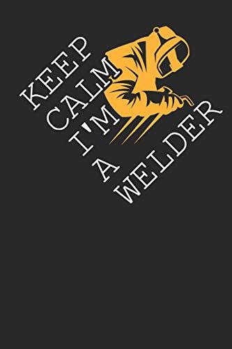 Keep Calm I'm a Welder: 6x9 dot grid notebook