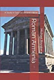 Roman Armenia: A Study in Survival second edition